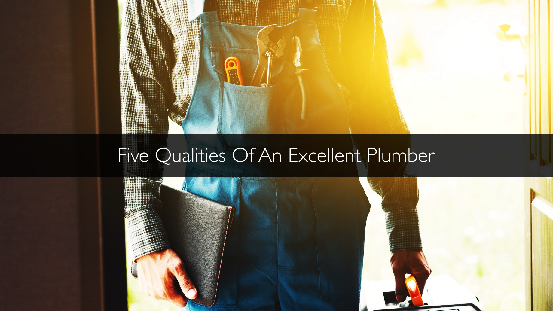 Five Qualities Of An Excellent Plumber