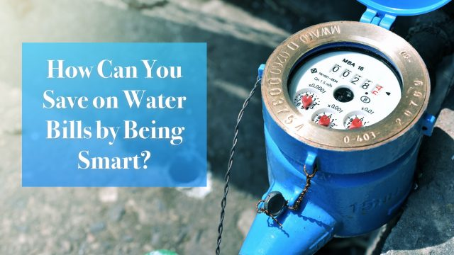 How Can You Save on Water Bills by Being Smart?