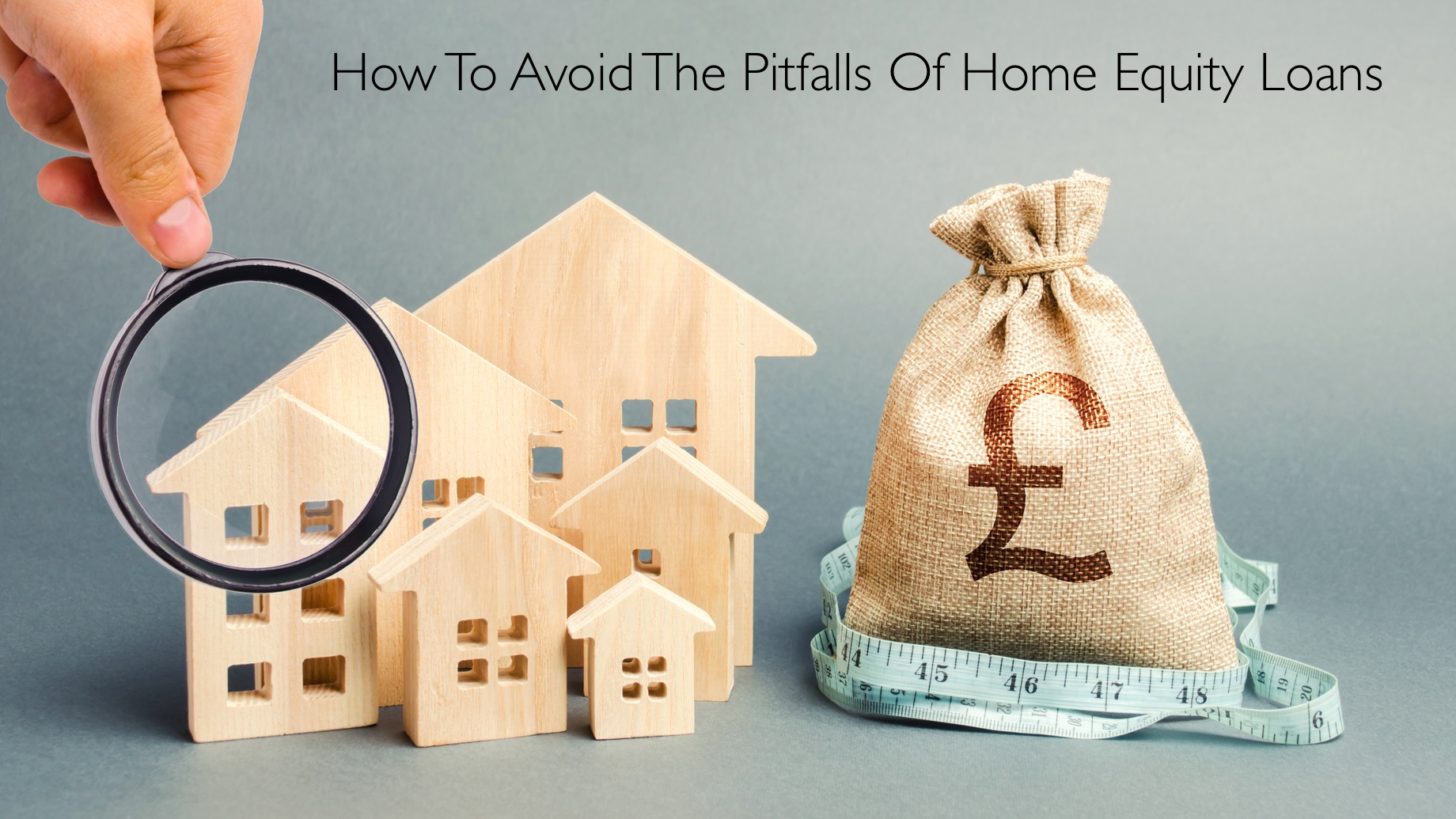 How To Avoid The Pitfalls Of Home Equity Loans