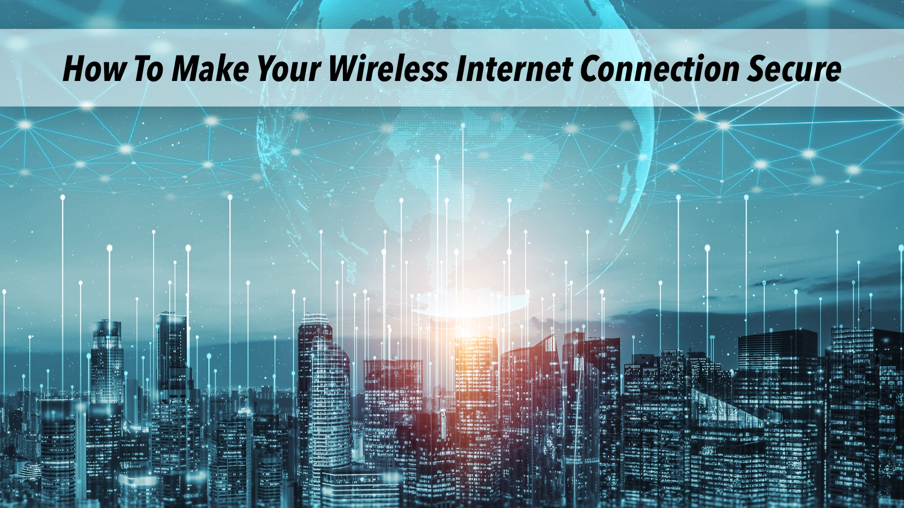 How To Make Your Wireless Internet Connection Secure