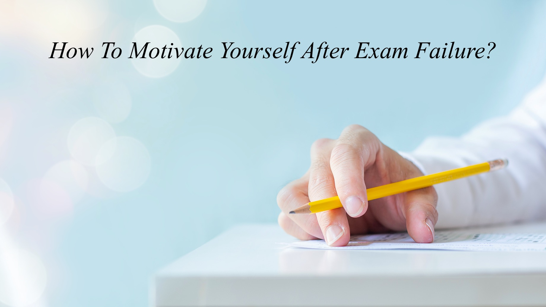 How To Motivate Yourself After Exam Failure?