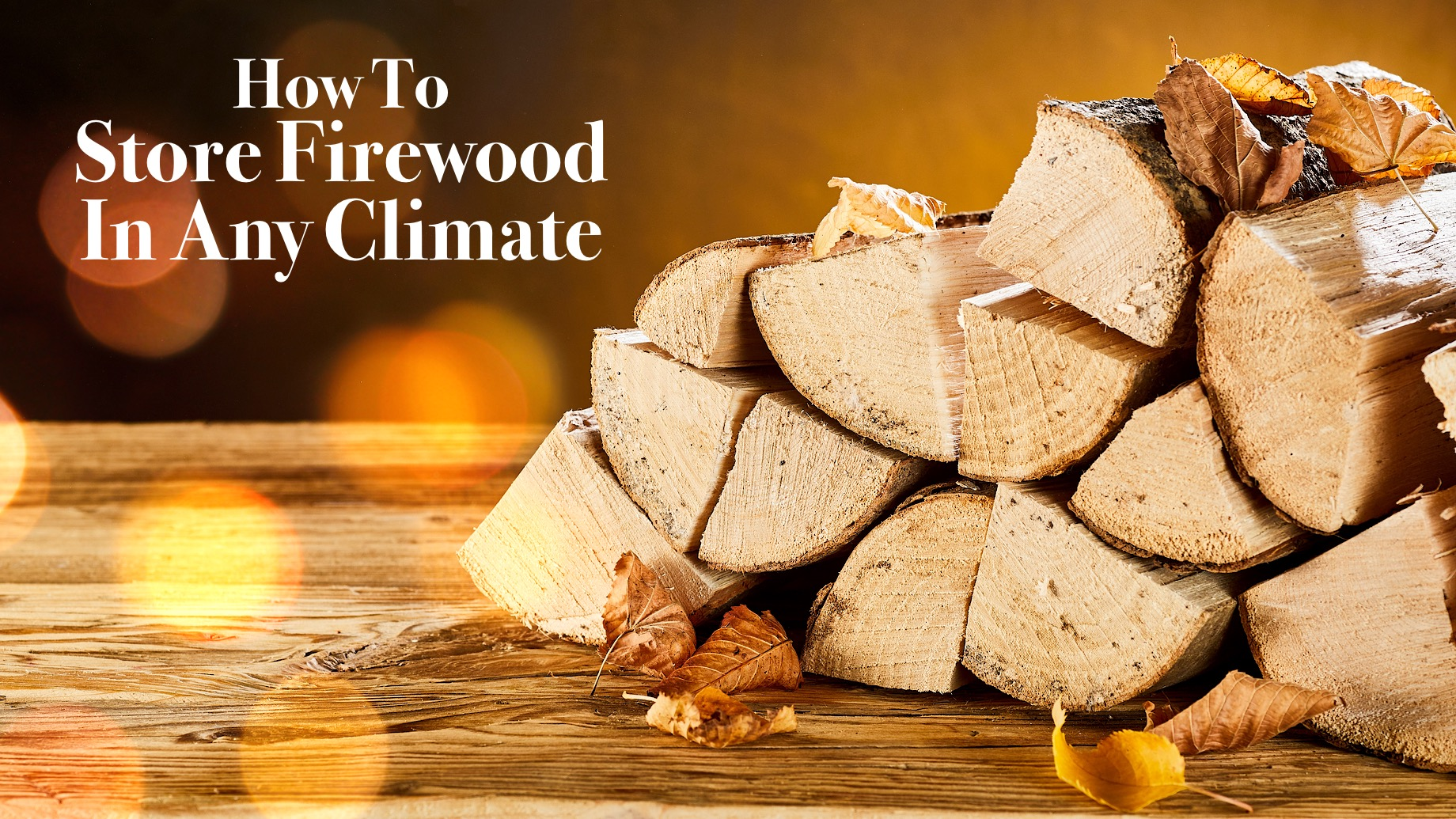 How To Store Firewood In Any Climate