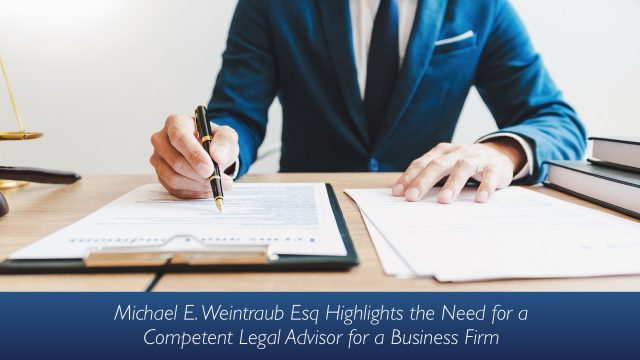 Michael E. Weintraub Esq Highlights the Need for a Competent Legal Advisor for a Business Firm