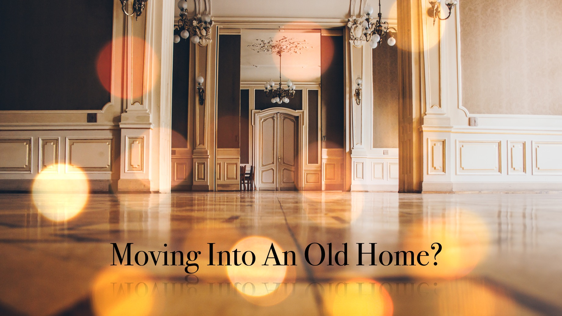 Moving Into An Old Home