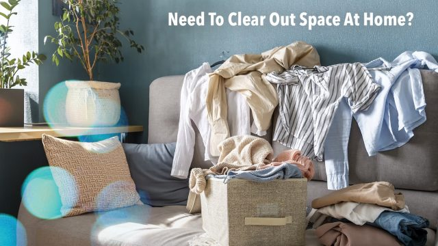 Need To Clear Out Space At Home? Here Are 6 Ways To Do It