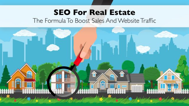 SEO For Real Estate - The Formula To Boost Sales And Website Traffic