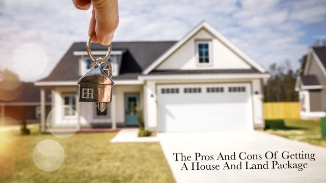 The Pros And Cons Of Getting A House And Land Package