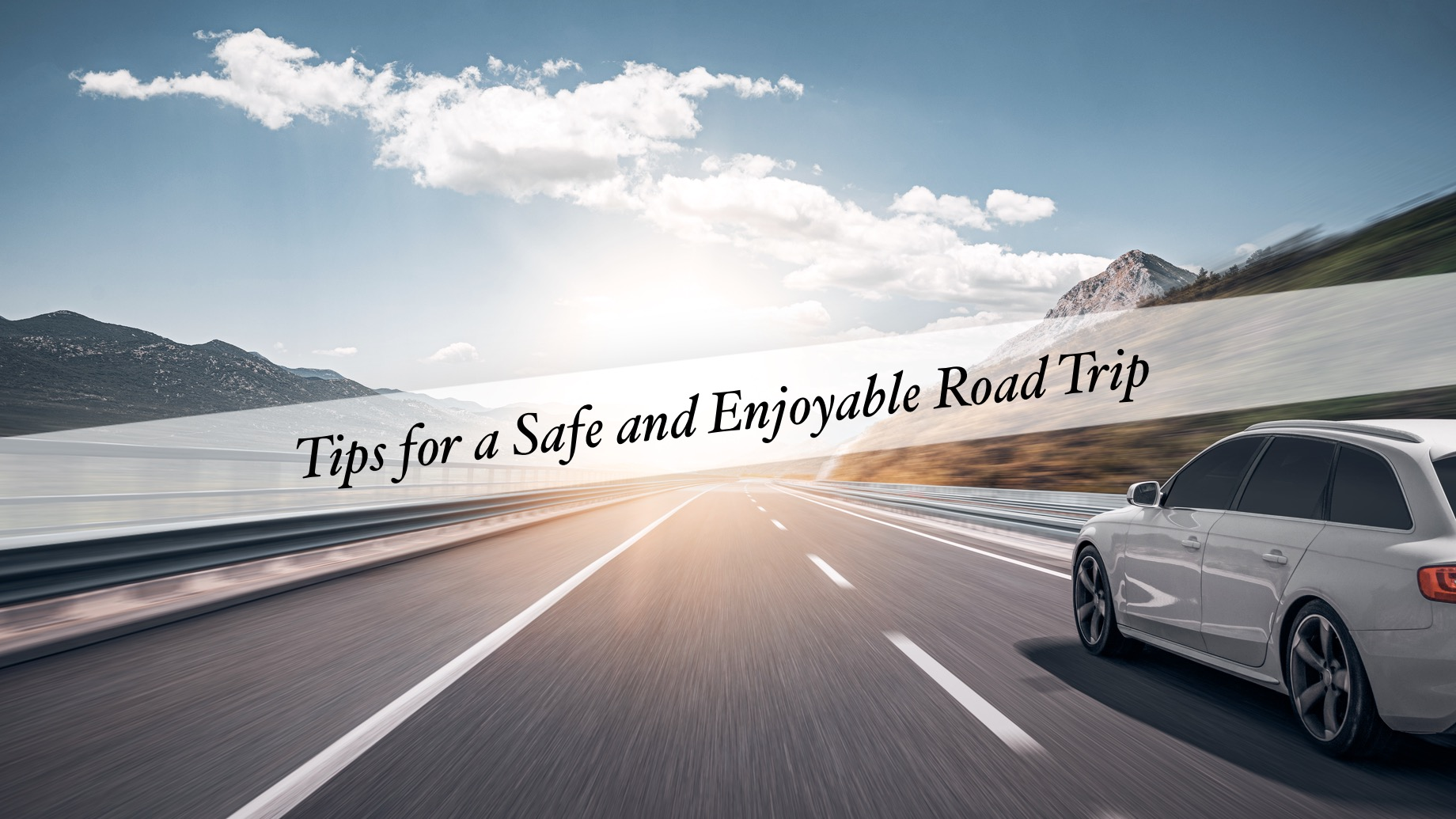 Tips for a Safe and Enjoyable Road Trip