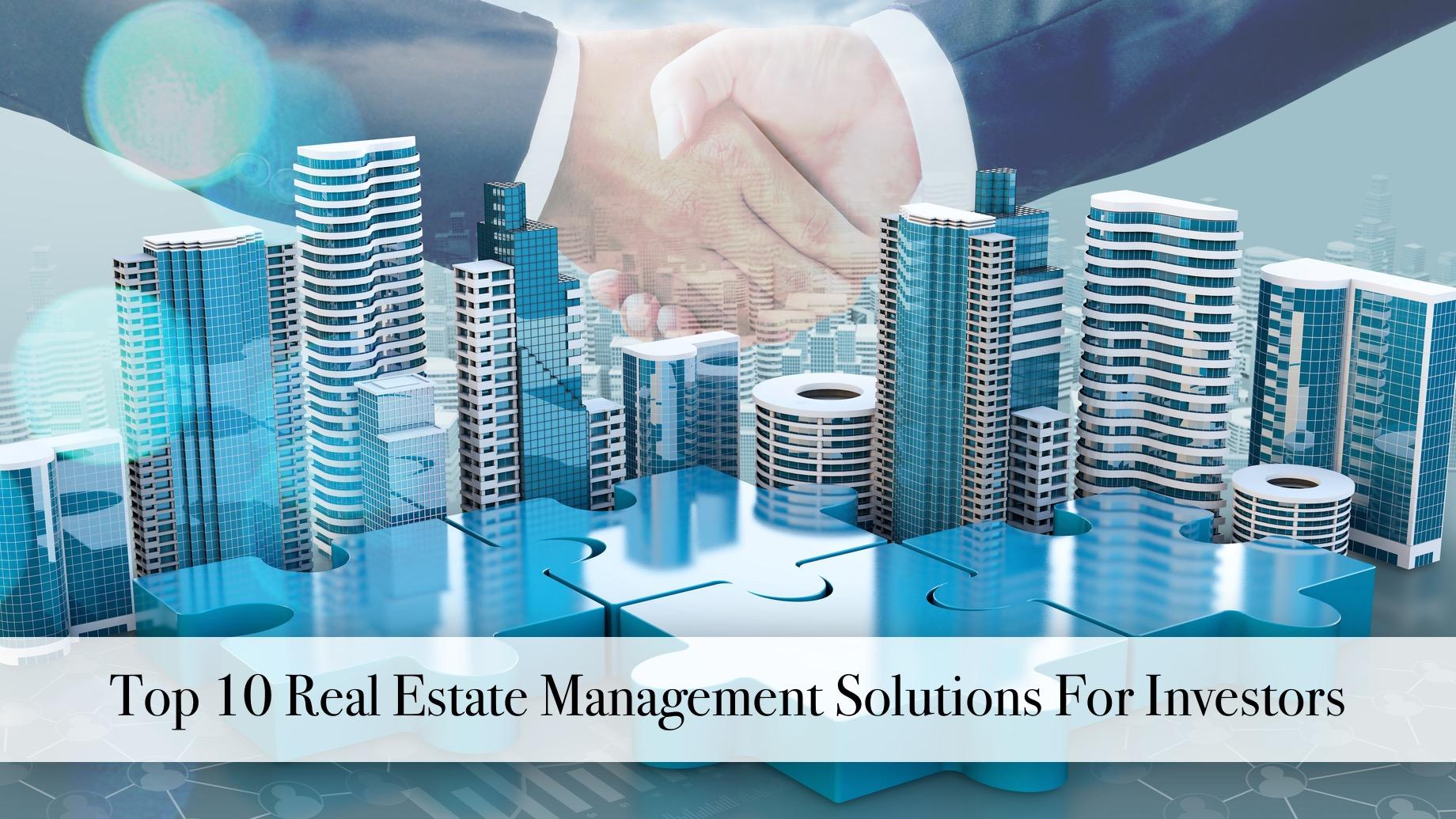 Top 10 Real Estate Management Solutions For Investors