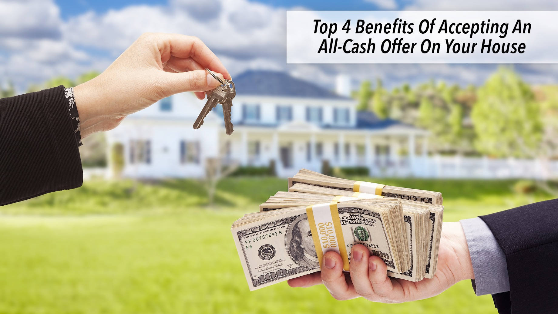 Top 4 Benefits Of Accepting An All-Cash Offer On Your House