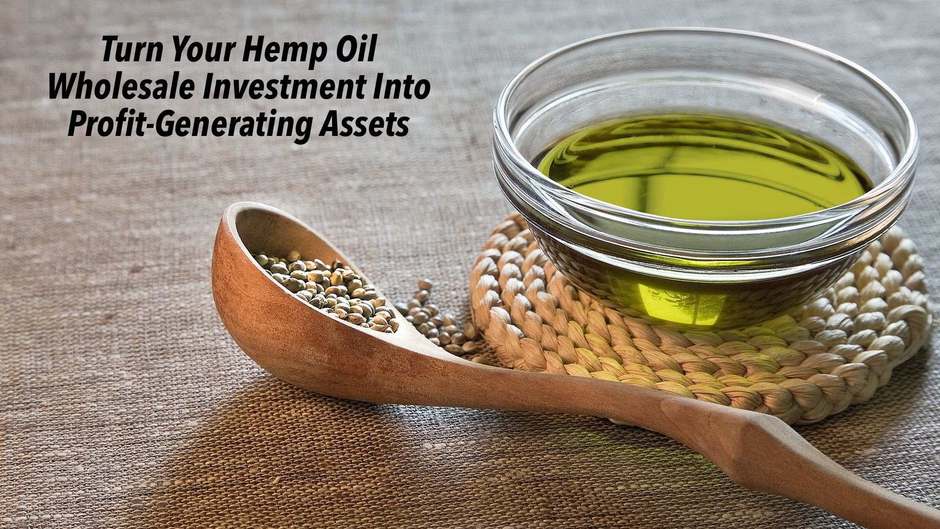 Turn Your Hemp Oil Wholesale Investment Into Profit-Generating Assets