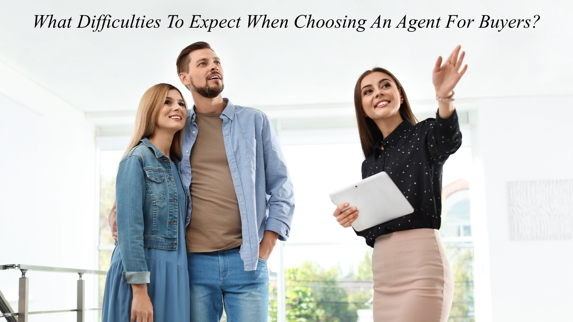 What Difficulties To Expect When Choosing An Agent For Buyers?