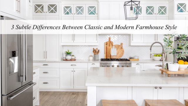 3 Subtle Differences Between Classic and Modern Farmhouse Style