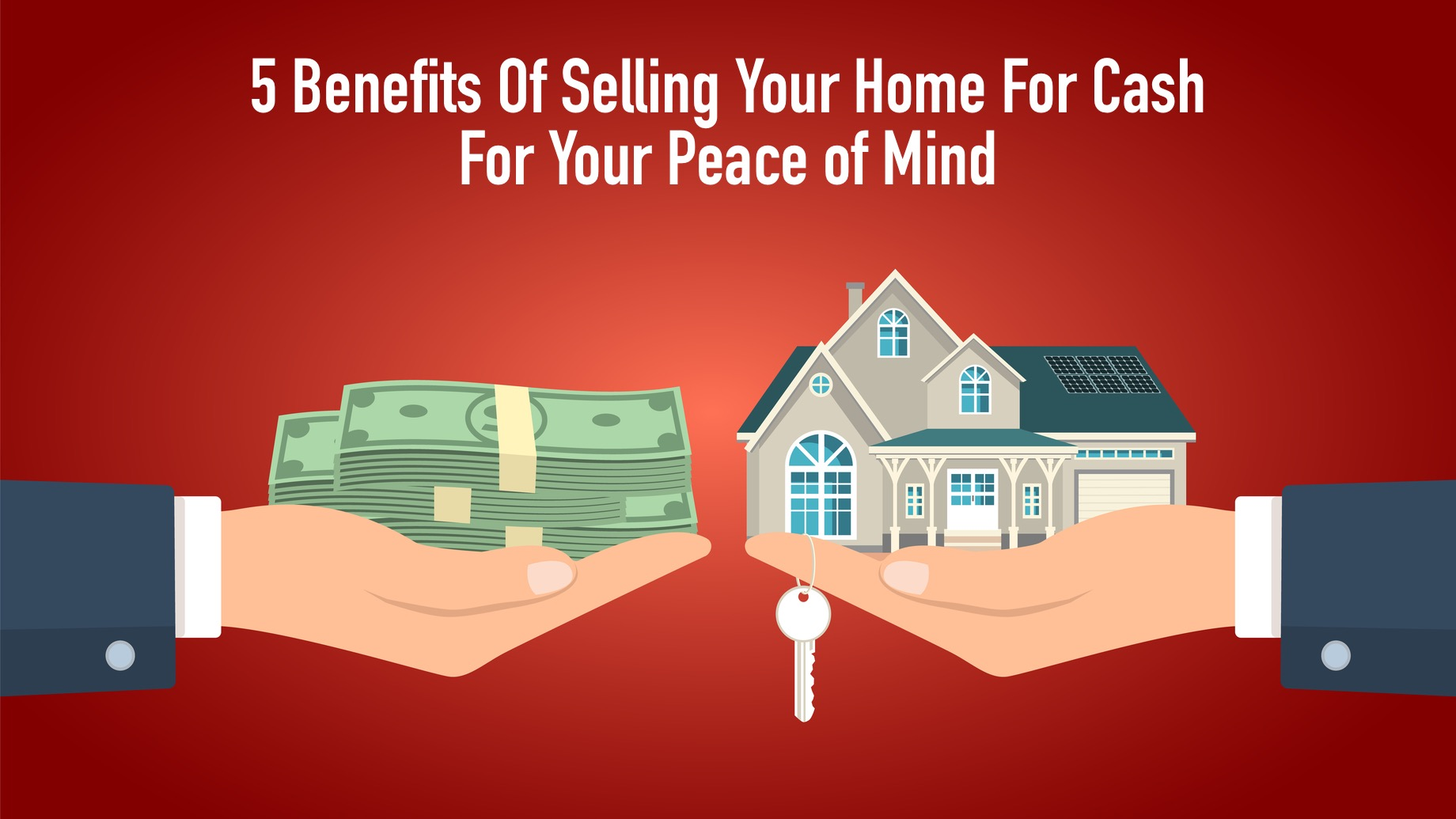 5 Benefits Of Selling Your Home For Cash For Your Peace of Mind