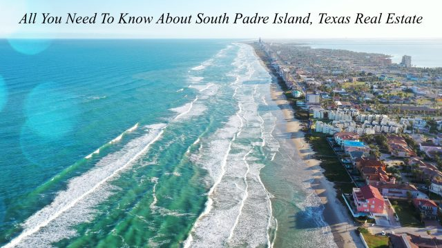 All You Need To Know About South Padre Island, Texas Real Estate