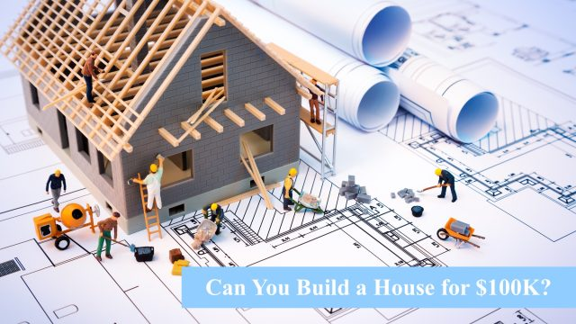 Can You Build a House for $100K?