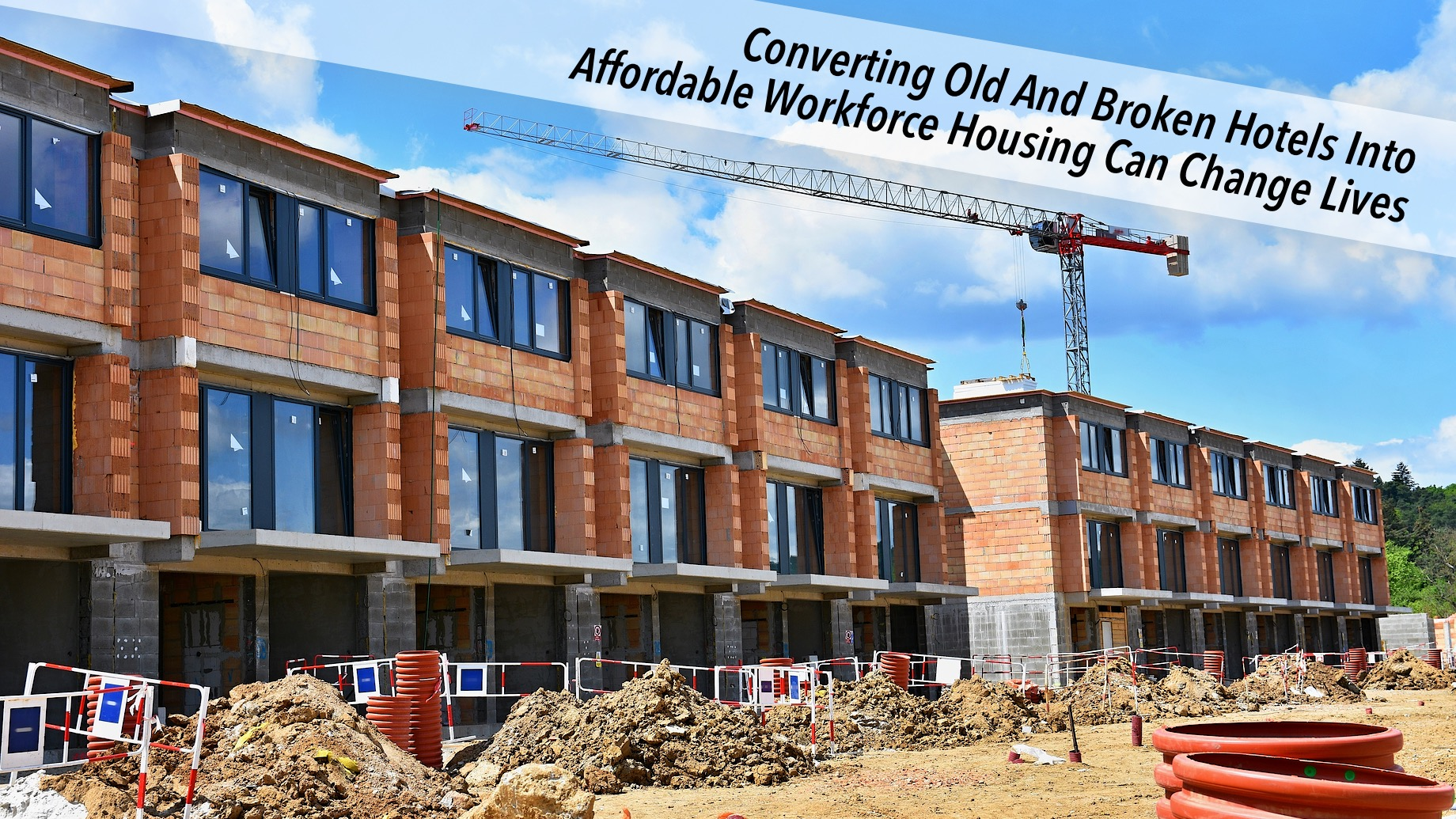 Converting Old And Broken Hotels Into Affordable Workforce Housing Can Change Lives