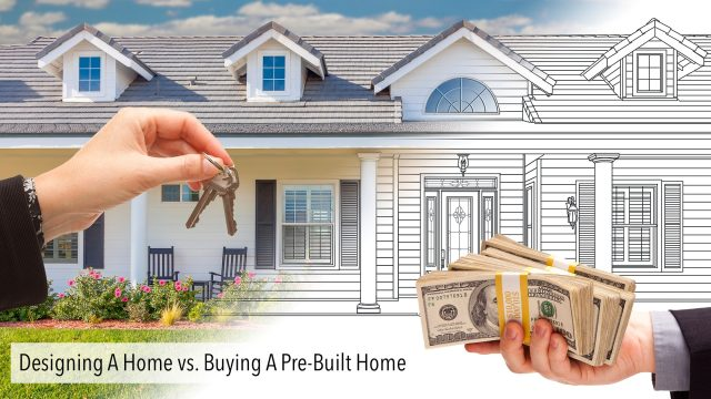 Designing A Home vs. Buying A Pre-Built Home