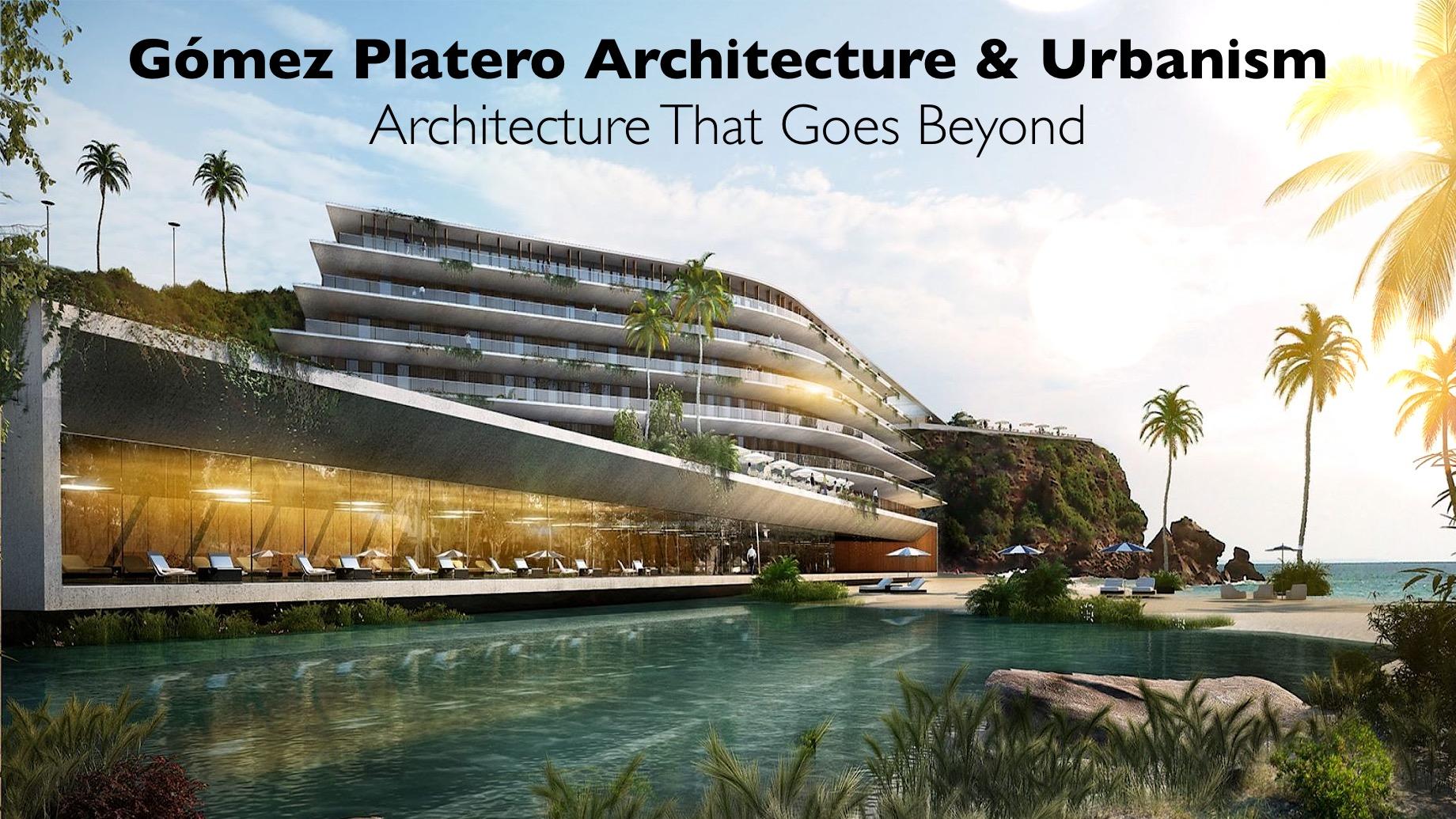 Gómez Platero Architecture & Urbanism - Architecture That Goes Beyond
