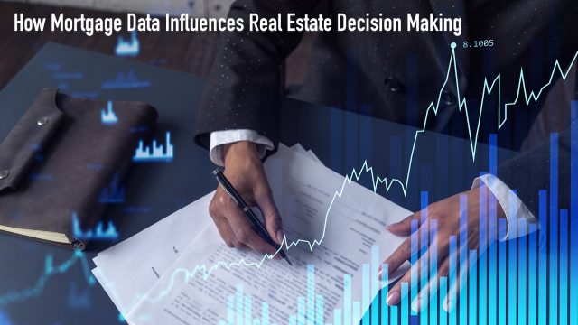 How Mortgage Data Influences Real Estate Decision Making