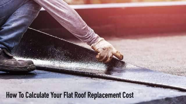How To Calculate Your Flat Roof Replacement Cost