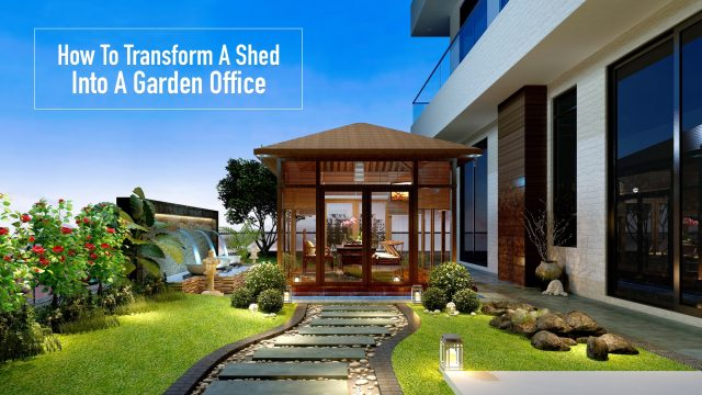 How To Transform A Shed Into A Garden Office