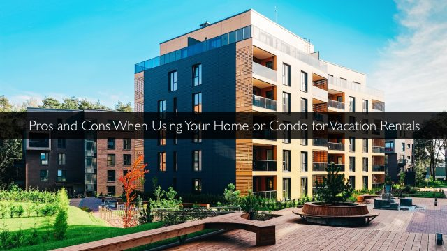 Pros and Cons When Using Your Home or Condo for Vacation Rentals