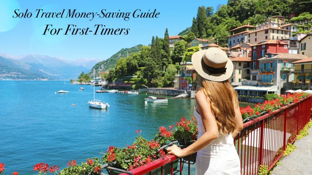 Solo Travel Money-Saving Guide For First-Timers