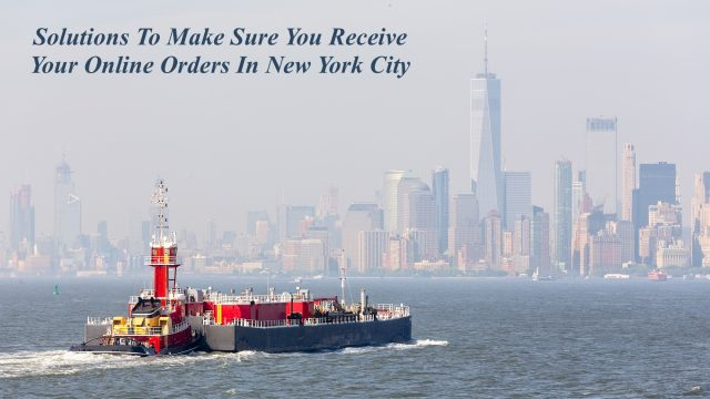 Solutions To Make Sure You Receive Your Online Orders In New York City