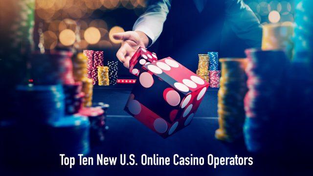 Top Ten New U.S. Online Casino Operators