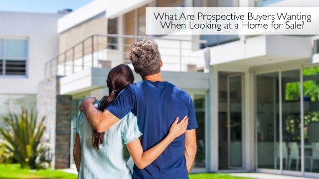 What Are Prospective Buyers Wanting When Looking at a Home for Sale?