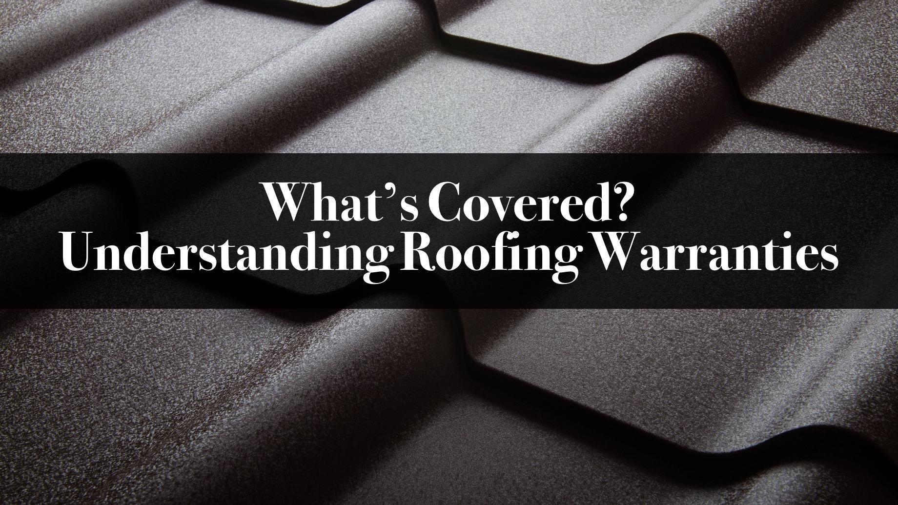 What's Covered? Understanding Roofing Warranties