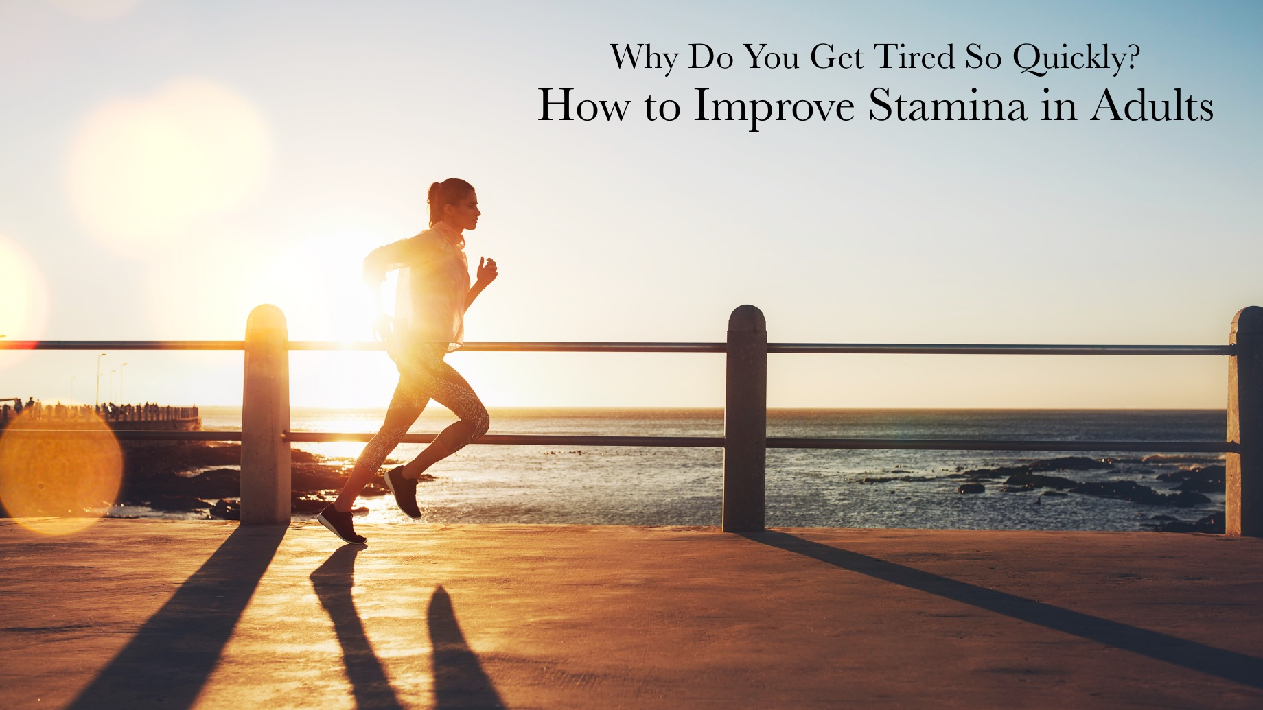 Why Do You Get Tired So Quickly? How to Improve Stamina in Adults